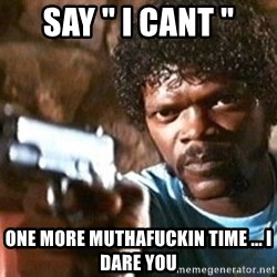 """Pulp Fiction - say """" I cant """" one more muthafuckin time ... i dare you"""