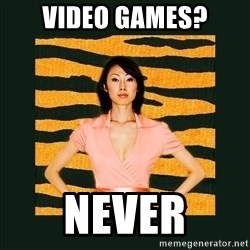 Tiger Mom - Video Games? Never