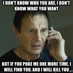 Liam Neeson (Taken) (2) - I don't know who you are, I don't know what you want But if you poke me one more time, I will find you, and I will kill you