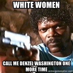 Pulp Fiction - White Women Call me Denzel Washington one more time