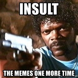 Pulp Fiction - insult the memes one more time