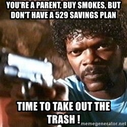 Pulp Fiction - You're a parent, buy smokes, but don't have a 529 savings plan time to take out the Trash !