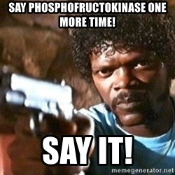 Pulp Fiction - Say Phosphofructokinase one more time! Say it!