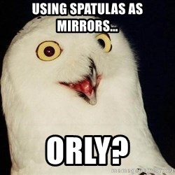 Orly Owl - using spatulas as mirrors…  ORLY?
