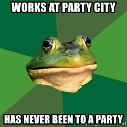 Foul Bachelor Frog - Works at Party City Has never been to a party