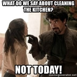 Not today arya - What do we say about cleaning the kitchen? Not today!