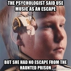PTSD Clarinet Boy - The psychologist said use music as an escape But she had no escape from the Haunted Prison