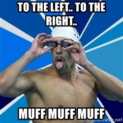 Ordinary swimmer - To the left.. To the right.. MUFF MUFF MUFF