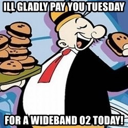 Wimpy - Ill gladly pay you Tuesday For a Wideband O2 today!