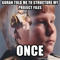 PTSD Clarinet Boy - Goran told me to structure my project files Once