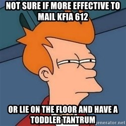 Not sure if troll - not sure if more effective to mail kfia 612 or lie on the floor and have a toddler tantrum
