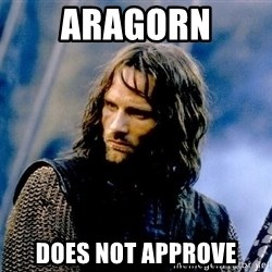 Not this day Aragorn - Aragorn Does not approve