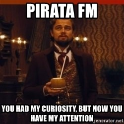 you had my curiosity dicaprio - PIRATA FM You had my curiosity, but now you have my attention