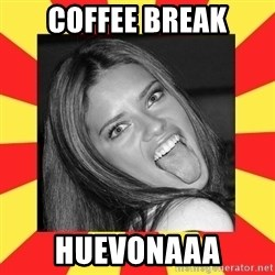 La Tipa Hueca - coffee break huevonaaa
