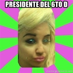 Manda Please! - PRESIDENTE DEL 6TO D