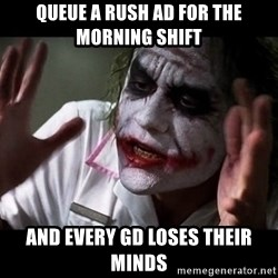 joker mind loss - queue a rush ad for the morning shift and every gd loses their minds