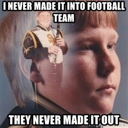 PTSD Clarinet Boy - I NEVER MADE IT INTO FOOTBALL TEAM THEY NEVER MADE IT OUT