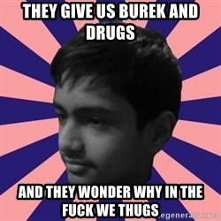 Los Moustachos - I would love to become X - They give us burek and drugs And they wonder why in the fuck we thugs