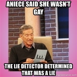 MAURY PV - Aniece said she wasn't gay The lie detector determined that was a lie