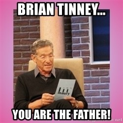 MAURY PV - Brian Tinney... You ARE the father!