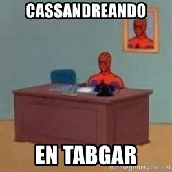 and im just sitting here masterbating - Cassandreando en tabgar