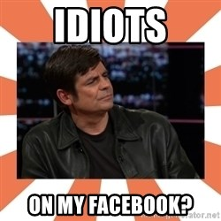 Gillespie Says No - Idiots on my Facebook?