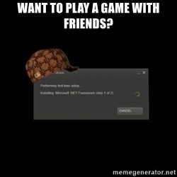 Scumbag Steam - Want to play a game with friends?