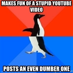 Socially Awesome Awkward Penguin - Makes fun of a stupid youtube video posts an even dumber one