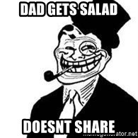 trolldad - DAD GETS SALAD DOESNT SHARE