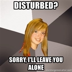 Musically Oblivious 8th Grader - Disturbed? Sorry, I'll leave you alone
