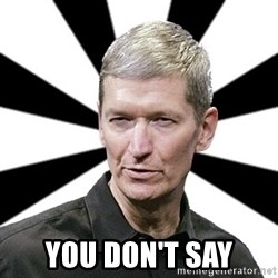 Tim Cook Time -  you don't say