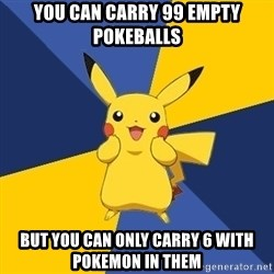 Pokemon Logic  - you can carry 99 empty pokeballs but you can only carry 6 with pokemon in them