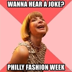 Amused Anna Wintour - Wanna hear a joke? Philly Fashion Week