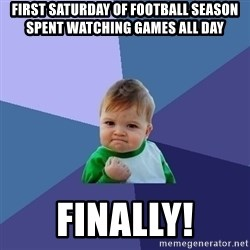 Success Kid - First Saturday of football season spent watching games all day Finally!