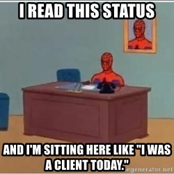 """Spiderman Desk - I read this status and i'm sitting here like """"I was a client today."""""""