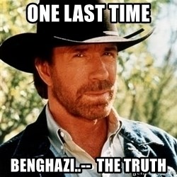 Brutal Chuck Norris - One last time benghazi..--  the truth