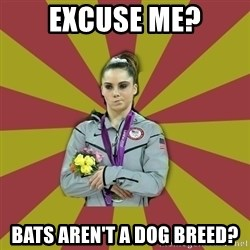 Not Impressed Makayla - EXCUSE ME? BATS AREN'T A DOG BREED?
