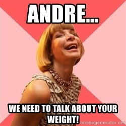 Amused Anna Wintour - Andre... We need to talk about your weight!