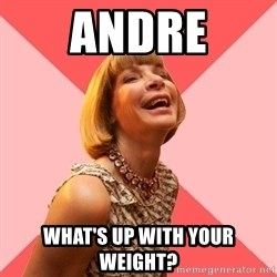 Amused Anna Wintour - Andre What's up with your weight?