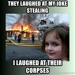 Evil Girl - they laughed at my joke stealing I laughed at their corpses