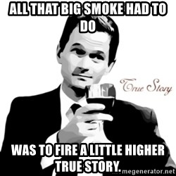 truestory barney - All that Big Smoke had to do was to fire a little higher TRUE STORY.