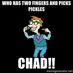 Drew Pickles: The Gayest Man In The World - Who has two fingers and picks pickles Chad!!