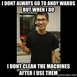 skinny kid - I dont always go to andy wards but when i do I dont clean the machines after i use them