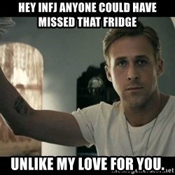 ryan gosling hey girl - Hey INFJ Anyone could have missed that Fridge Unlike my love for you.