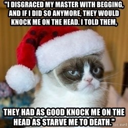 "Grumpy Cat Santa Hat - ""I disgraced my master with begging, and if i did so anymore, they would knock me on the head. I told them, they had as good knock me on the head as starve me to death."""