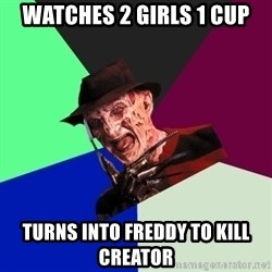 freddy krueger - watches 2 girls 1 cup turns into freddy to kill creator