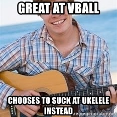 Guitar douchebag - great at vball chooses to suck at ukelele instead