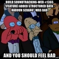 """Zoidberg - BUILD soundtracking-web #1365 """"[FEATURE] Added Structured Data - Haroun Serang"""" WAS BAD AND YOU SHOULD FEEL BAD"""