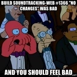 """Zoidberg - BUILD soundtracking-web #1366 """"No changes"""" WAS BAD AND YOU SHOULD FEEL BAD"""