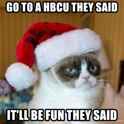 Grumpy Cat Santa Hat - Go to a HBCU they said it'll be fun they said